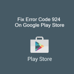 Error Code 924 On Google Play Store