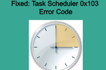 Task Scheduler 0x103 Error Code