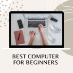 Best Computer for Beginners