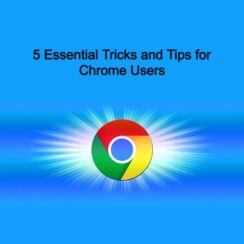 5 Essential Tricks and Tips for Chrome Users